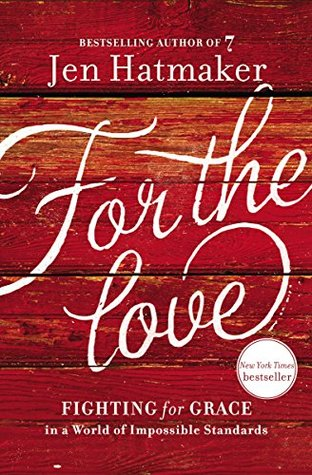 For the Love: Fighting for Grace in a World of Impossible Standards by Jen Hatmaker | Fairly Southern