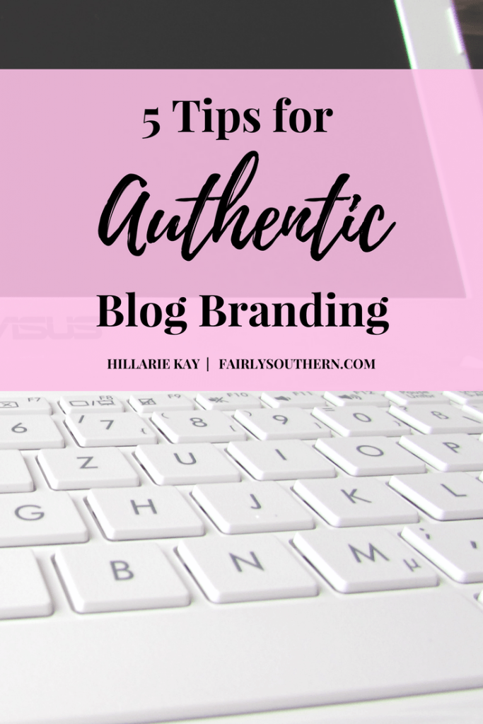 5 Tips for Authentic Blog Branding by Hillarie Kay | Fairly Southern